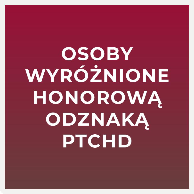 wyróżnieni honorową odznaką PTChD
